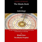 The Hindu Book of Astrology: Or Yogic Knowledge of the Stars and Planetary Forces and How to Control Them to Our Advantage