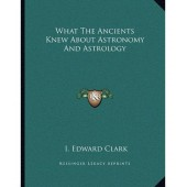 What the Ancients Knew about Astronomy and Astrology