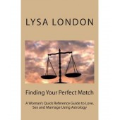 Finding Your Perfect Match: A Woman's Quick Reference Guide to Love, Sex and Marriage Using Astrology