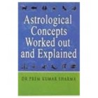 Astrological Concepts-Worked Out And Explained